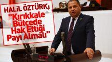 """Halil Öztürk; """"Kırıkkale Bütçede Hak Ettiği Payı Almalı"""""""