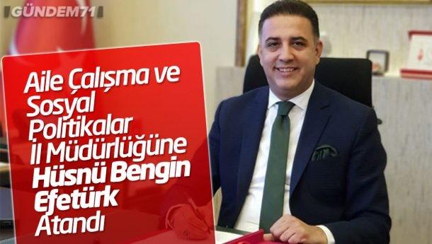 Kırıkkale Aile Çalışma ve Sosyal Politikalar İl Müdürü, Hüsnü Bengin Efetürk Atandı
