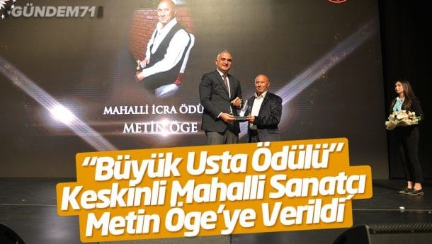 """""""Büyük Usta Ödülü"""" Keskinli Mahalli Sanatçı Metin Öge'ye Verildi"""