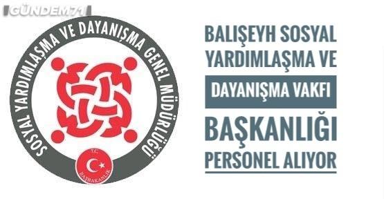 Balışeyh Sosyal Yardımlaşma ve Dayanışma Vakfı Başkanlığı Personel Alıyor