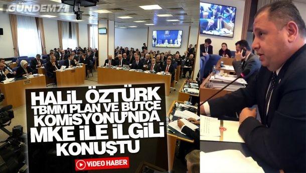 Halil Öztürk, TBMM Plan ve Bütçe Komisyonu'nda MKE İle İlgili Konuştu