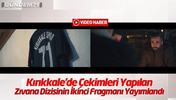 Kırıkkale'de Çekimleri Yapılan Zıvana Dizisinin İkinci Fragmanı Yayımlandı