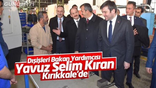 Dışişleri Bakan Yardımcısı Yavuz Selim Kıran, Kırıkkale'yi Ziyaret Etti