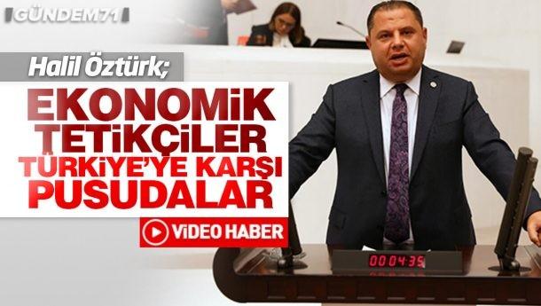 """Halil Öztürk; """"Ekonomik Tetikçiler Türkiye'ye Karşı Pusudalar"""""""
