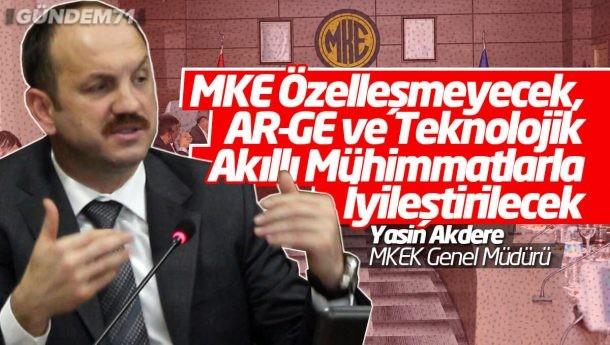 """MKEK Genel Müdürü Yasin Akdere; """"MKE Özelleşmeyecek, AR-GE ve Teknolojik Akıllı Mühimmatlarla İyileştirilecek"""""""