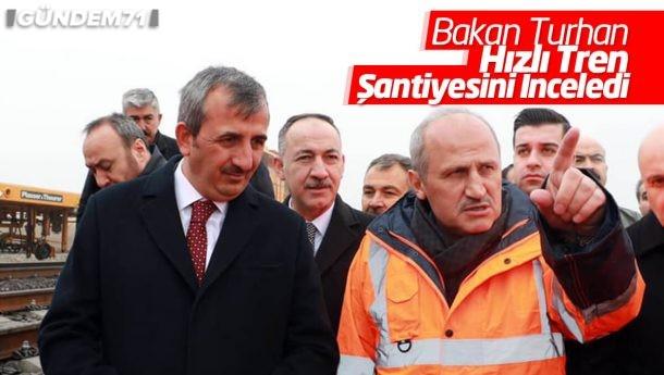 Ulaştırma ve Altyapı Bakanı Mehmet Cahit Turhan, Hızlı Tren Şantiyesini İnceledi