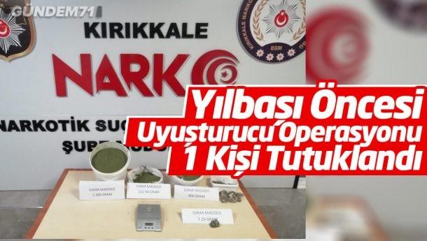 Kırıkkale'de Yılbaşı Öncesi Uyuşturucu Operasyonu: 1 Kişi Tutuklandı