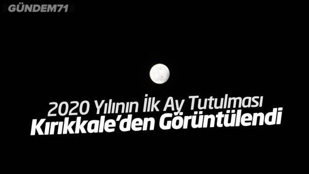 2020 Yılının İlk Ay Tutulması Kırıkkale'den Görüntülendi
