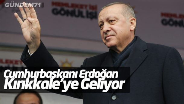 Cumhurbaşkanı Erdoğan Kırıkkale'ye Geliyor