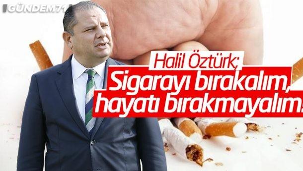 """Halil Öztürk; """"Sigarayı Bırakalım, Hayatı Bırakmayalım!"""""""
