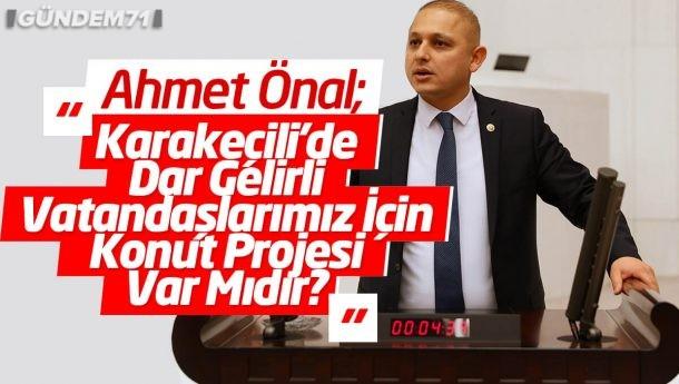 """Ahmet Önal; """"Karakeçili'de Dar Gelirli Vatandaşlarımız İçin Konut Projesi Var Mıdır?"""""""