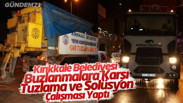 Kırıkkale Belediyesi'nden Buzlanmalara Karşı Tuzlama ve Solüsyon Çalışması
