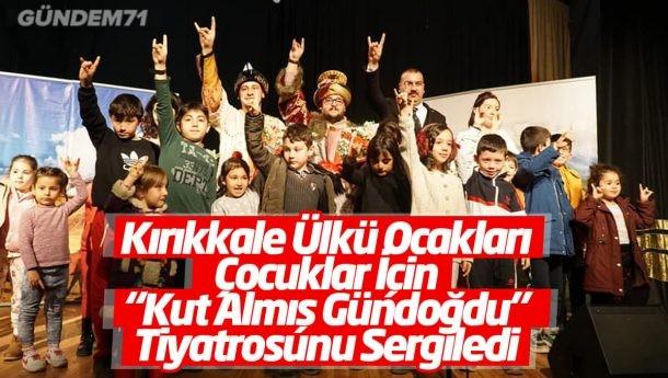 """Kırıkkale Ülkü Ocakları Çocuklar İçin """"Kut Almış Gündoğdu"""" Tiyatrosunu Sergiledi"""