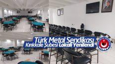 Türk Metal Sendikası Kırıkkale Şubesi Lokali Yenilendi