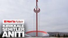 Kırıkkale Şehitler Anıtı 18 Mart'ta Açılıyor