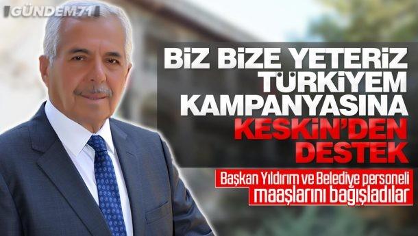 """""""Biz Bize Yeteriz Türkiye'm"""" Kampanyasına Keskin'den Destek"""