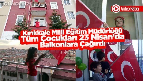 Kırıkkale İl Milli Eğitim Müdürlüğü'nden Tüm Çocuklara 23 Nisan Çağrısı