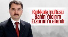 Kırıkkale Müftüsü Şahin Yıldırım, Erzurum'a Atandı