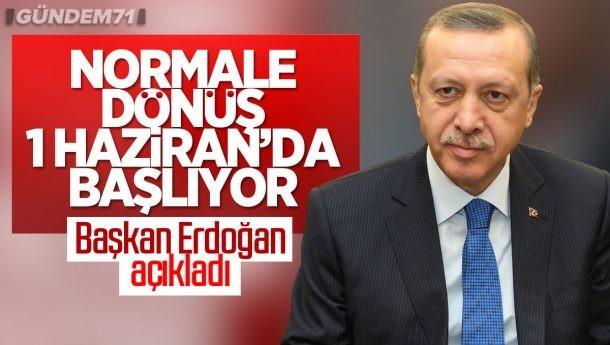 Cumhurbaşkanı Erdoğan Açıkladı; Normale Dönüş 1 Haziran'da Başlıyor