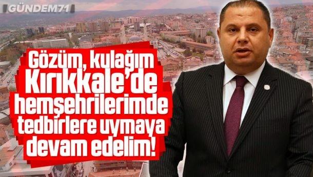 """Halil Öztürk; """"Gözüm, Kulağım Kırıkkale'de Lütfen Tedbirlere Devam Edelim"""""""