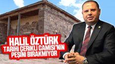Halil Öztürk, Tarihi Çerikli Camisi'nin Peşini Bırakmıyor