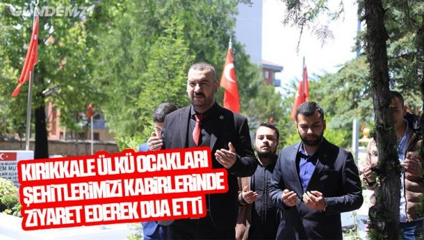 Kırıkkale Ülkü Ocakları Şehitlerimizi Kabirlerinde Ziyaret Etti