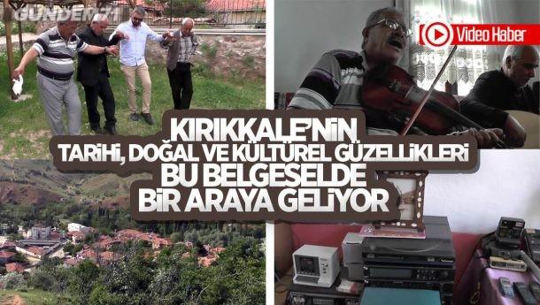Kırıkkale'nin Tarihi, Doğal ve Kültürel Güzellikleri Belgesel Olarak Karşınıza Çıkıyor