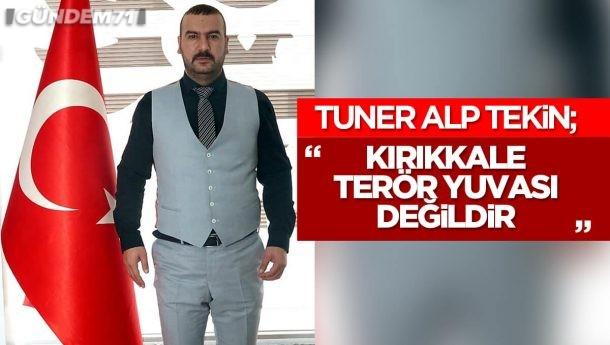 """Tuner Alp Tekin: """"Kırıkkale Terör Yuvası Değildir"""""""