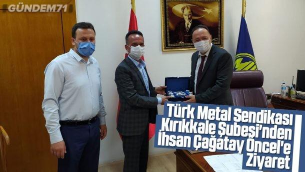 Türk Metal Sendikası Kırıkkale Şubesi'nden İhsan Çağatay Öncel'e Ziyaret