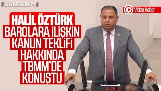 Halil Öztürk, Barolara İlişkin Kanun Teklifi Hakkında TBMM'de Konuştu
