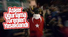 Kırıkkale'de Asker Uğurlama Yasaklandı