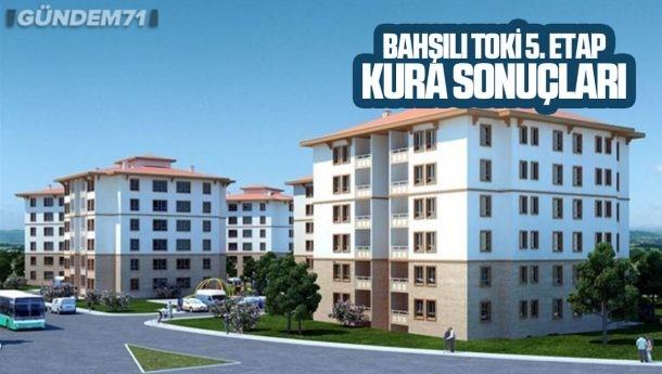 Bahşılı TOKİ 5. Etap Kura Sonuçları Kırıkkale