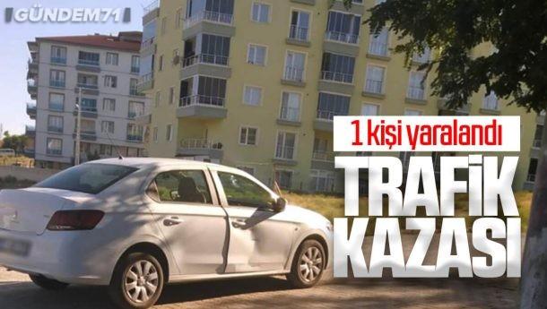 Trafik Kazası: 1 Kişi Yaralandı