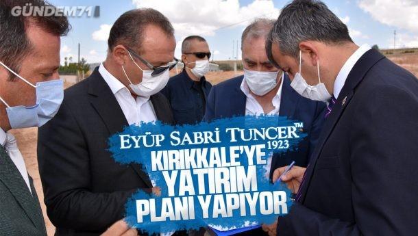Eyüp Sabri Tuncer'den Kırıkkale'ye Yatırım Planı