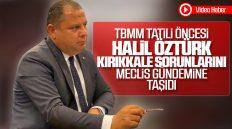 Halil Öztürk, Kırıkkale Sorunlarını TBMM'de Dile Getirdi