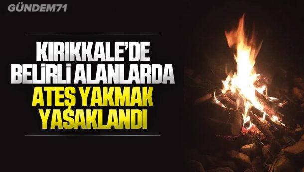 Kırıkkale'de Belirli Alanlarda Ateş Yakmak Yasaklandı