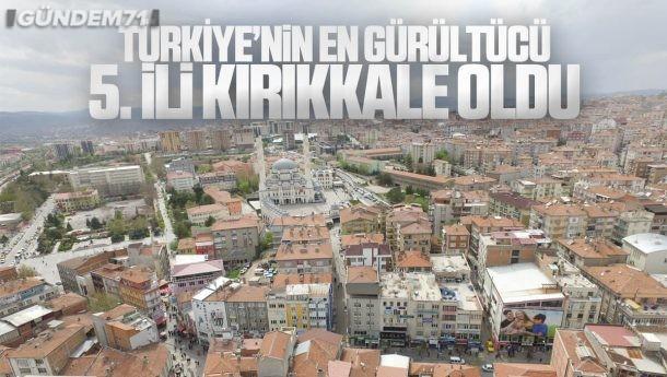 Türkiye'nin En Gürültücü 5. İli Kırıkkale Oldu