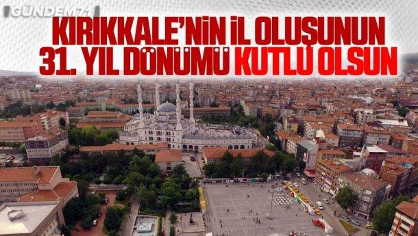 Kırıkkale'nin İl Oluşunun 31. Yıl Dönümü Kutlu Olsun