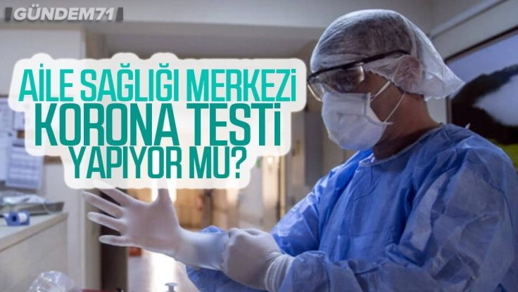 Aile Sağlığı Merkezi Korona Testi Yapıyor Mu?