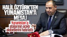 Halil Öztürk'ten Yunanistan'a Mesaj