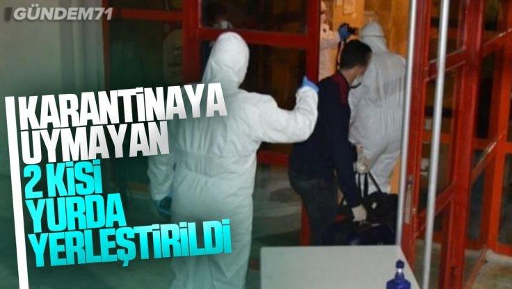 Kırıkkale'de Karantina Kuralına Uymayan 2 Kişi Yurda Yerleştirildi