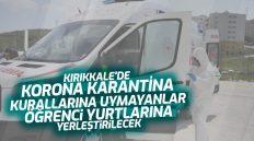 Kırıkkale'de Covid-19 Karantina Kurallarına Uymayanlar Öğrenci Yurtlarına Yerleştirilecek
