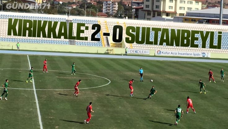 Kırıkkale Büyük Anadoluspor, Sultanbeyli Belediyespor'u 2-0 Yendi