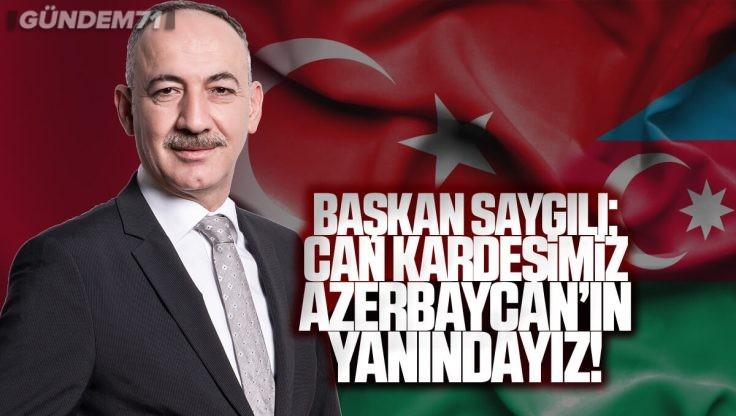 """Başkan Saygılı; """"Can Kardeşimiz Azerbaycan'ın Yanındayız"""""""