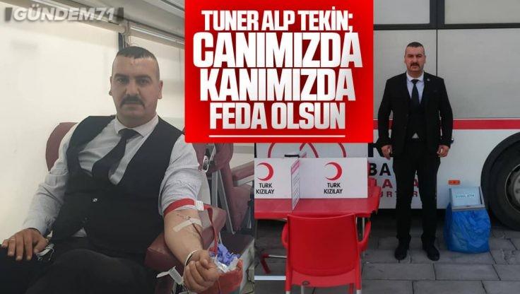 """Tuner Alp Tekin: """"Canımızda Kanımızda Feda Olsun"""""""