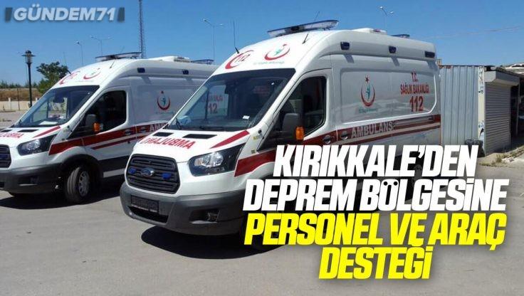 Kırıkkale'den Deprem Bölgesine Personel ve Araç Desteği