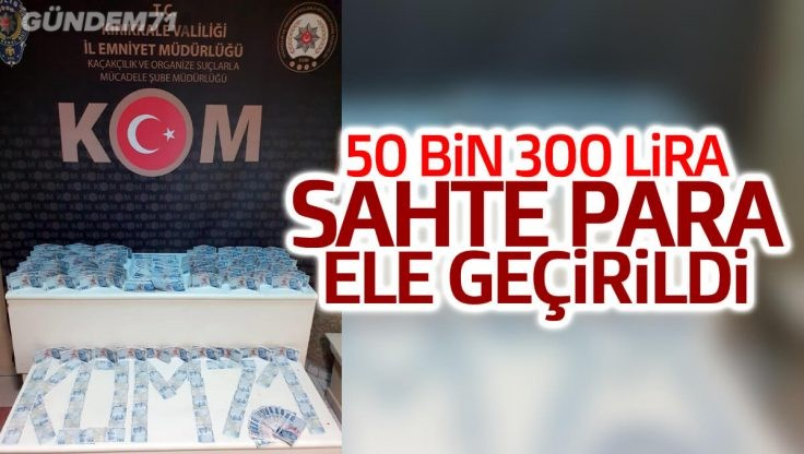 Kırıkkale'de Sahte Para Operasyonu