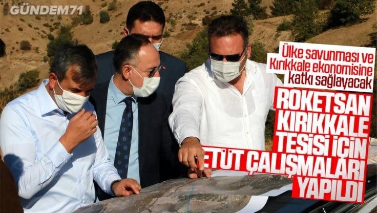 Roketsan Tarafından Kırıkkale'ye Kurulacak Tesisin Etüt Çalışmaları Yapıldı