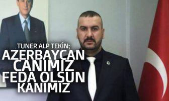 """Tuner Alp Tekin; """"Azerbaycan Canımız Feda Olsun Kanımız"""""""