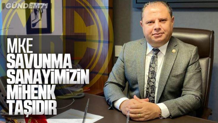 """Halil Öztürk: """"MKE, Savunma Sanayimizin Mihenk Taşıdır"""""""